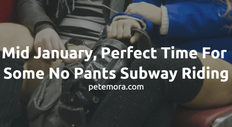 Mid January, Perfect Time For Some No Pants Subway Riding