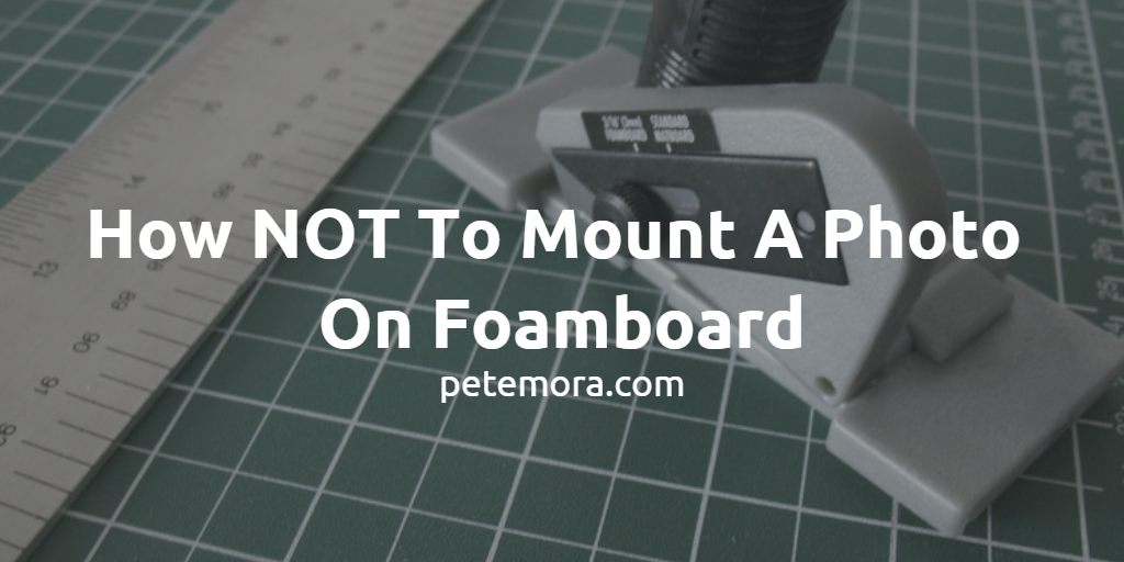 How NOT To Mount A Photo On Foamboard