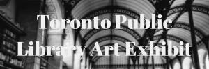 Toronto Public Library Art Exhibit